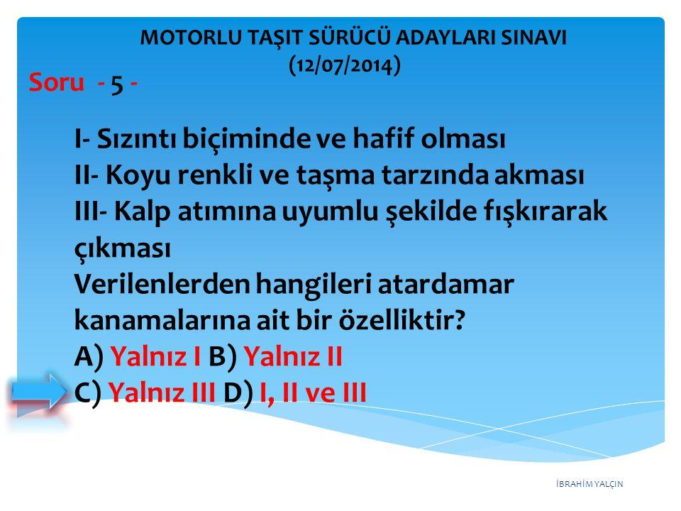 İBRAHİM YALÇIN MOTORLU TAŞIT SÜRÜCÜ ADAYLARI SINAVI (12/07/2014) Soru - 46- Aracın farlarında arıza giderme veya far değişimi yapıldıktan sonra hangi ayarın yapılması gerekir.