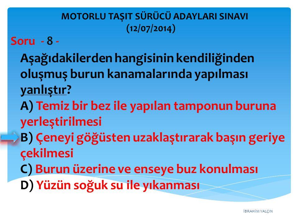 İBRAHİM YALÇIN MOTORLU TAŞIT SÜRÜCÜ ADAYLARI SINAVI (12/07/2014) Soru - 19- Şekildeki trafik işaretini gören sürücünün aşağıdakilerden hangisini yapması doğrudur.