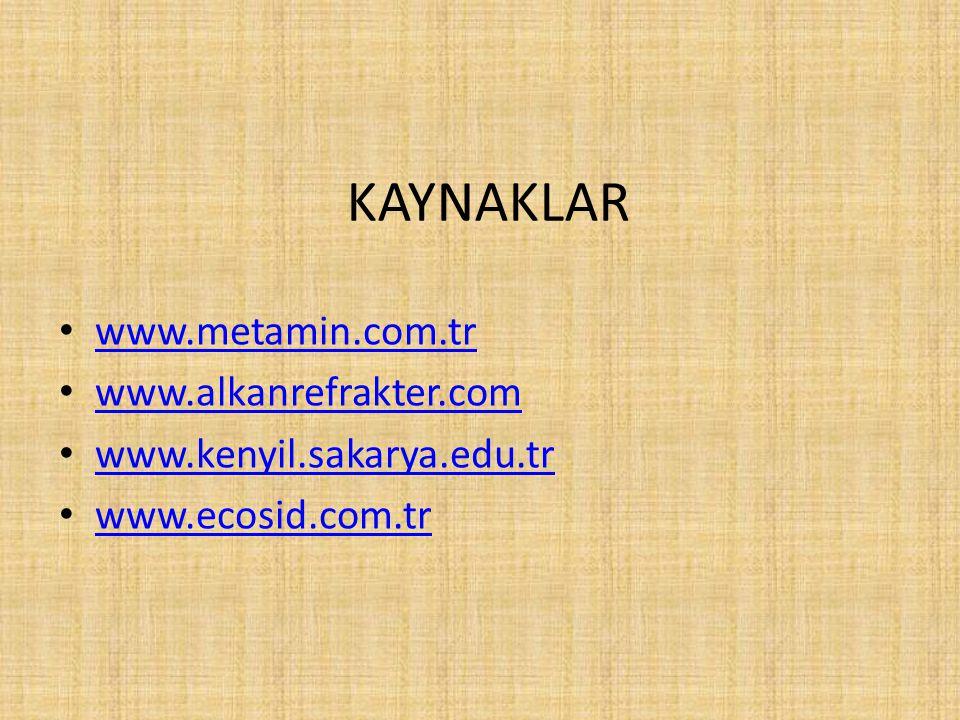 KAYNAKLAR www.metamin.com.tr www.alkanrefrakter.com www.kenyil.sakarya.edu.tr www.ecosid.com.tr
