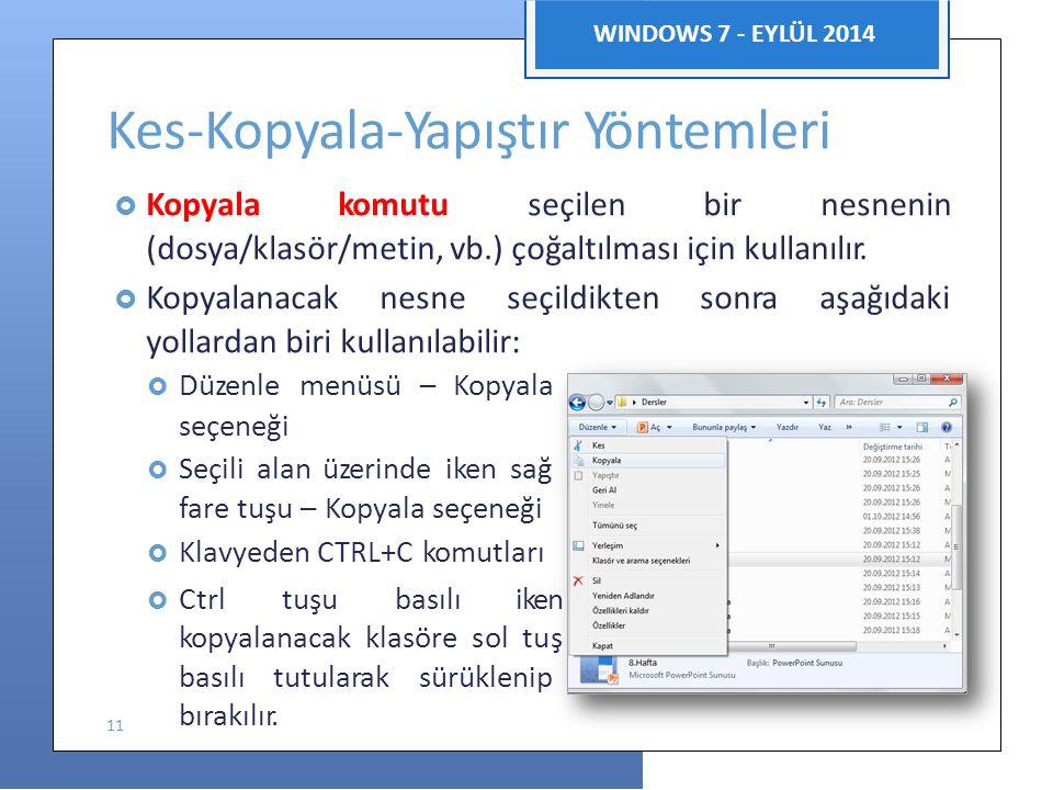 Bilgisayar Uygulamaları WINDOWS 7 - EYLÜL 2014 Kes-Kopyala-Yapıştır Yöntemleri  Kopyala komutu seçilen bir nesnenin (dosya/klasör/metin, vb.) çoğaltı