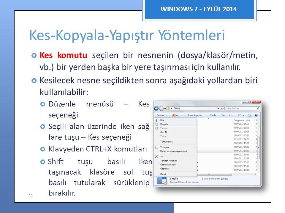 Bilgisayar Uygulamaları WINDOWS 7 - EYLÜL 2014 Kes-Kopyala-Yapıştır Yöntemleri  Kes komutu seçilen bir nesnenin (dosya/klasör/metin, vb.) bir yerden başka bir yere taşınması için kullanılır.