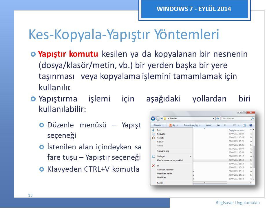 ı r ğ rı Bilgisayar Uygulamaları WINDOWS 7 - EYLÜL 2014 Kes-Kopyala-Yapıştır Yöntemleri  Yapıştır komutu kesilen ya da kopyalanan bir nesnenin (dosya