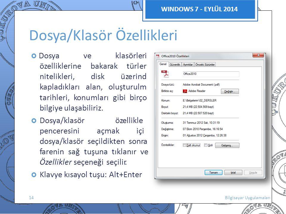n i, e a k ri n WINDOWS 7 - EYLÜL 2014 Dosya/Klasör Özellikleri  Dosya ve klasörleri özelliklerine bakarak türler nitelikleri, disk üzerind kapladıkl