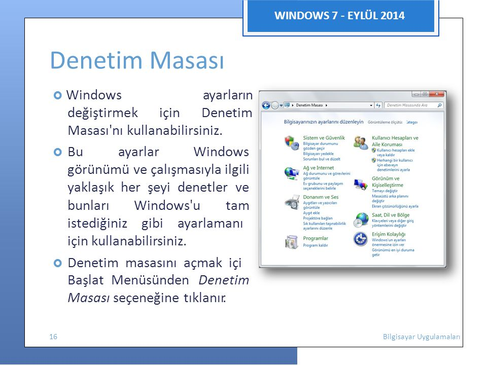 ıznızn WINDOWS 7 - EYLÜL 2014 Denetim Masası  Windows ayarların değiştirmek için Denetim Masası'nı kullanabilirsiniz.  Bu ayarlar Windows görünümü v