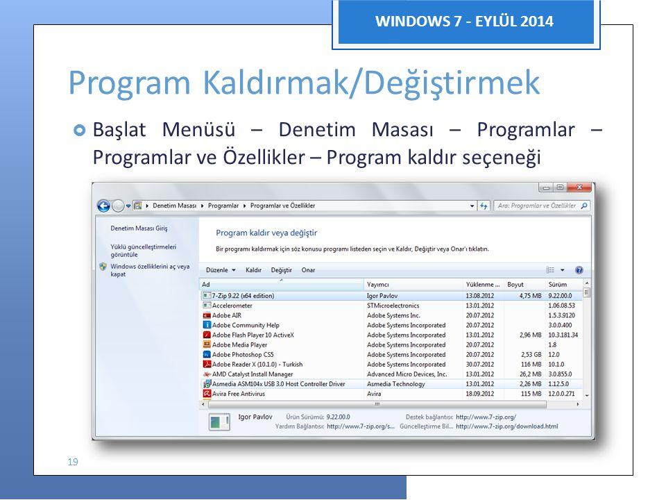 Bilgisayar Uygulamaları WINDOWS 7 - EYLÜL 2014 Program Kaldırmak/Değiştirmek  Başlat Menüsü – Denetim Masası – Programlar – Programlar ve Özellikler – Program kaldır seçeneği 19