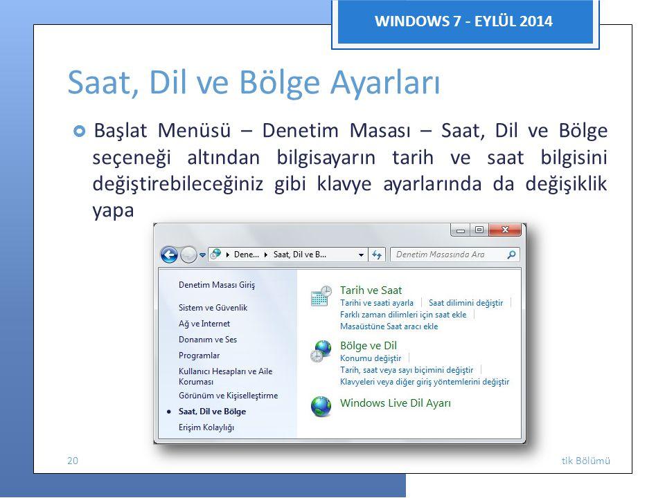 bilirsiniz. Enforma WINDOWS 7 - EYLÜL 2014 Saat, Dil ve Bölge Ayarları  Başlat Menüsü – Denetim Masası – Saat, Dil ve Bölge seçeneği altından bilgisa