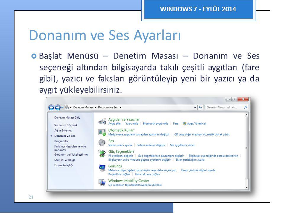 Bilgisayar Uygulamaları WINDOWS 7 - EYLÜL 2014 Donanım ve Ses Ayarları  Başlat Menüsü – Denetim Masası – Donanım ve Ses seçeneği altından bilgisayarda takılı çeşitli aygıtları (fare gibi), yazıcı ve faksları görüntüleyip yeni bir yazıcı ya da aygıt yükleyebilirsiniz.