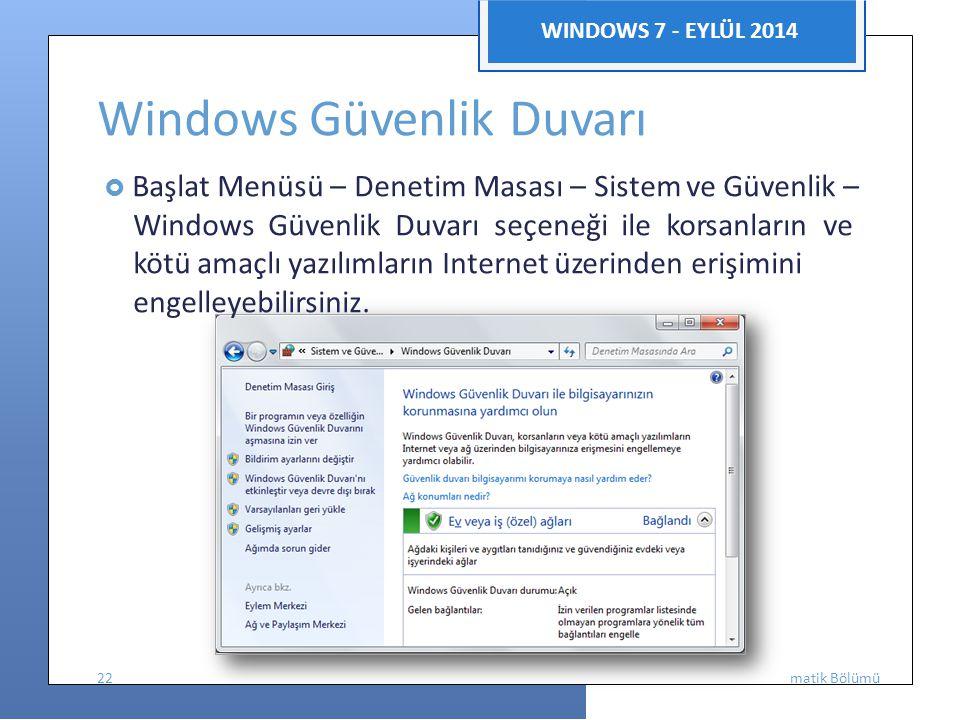 Enfor WINDOWS 7 - EYLÜL 2014 Windows Güvenlik Duvarı  Başlat Menüsü – Denetim Masası – Sistem ve Güvenlik – Windows Güvenlik Duvarı seçeneği ile korsanların ve kötü amaçlı yazılımların Internet üzerinden erişimini engelleyebilirsiniz.