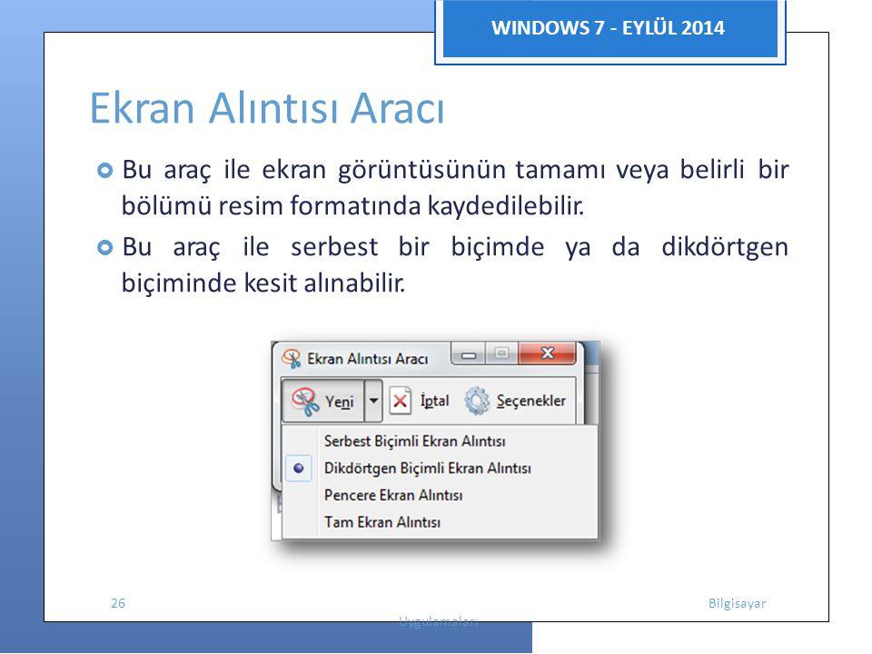 WINDOWS 7 - EYLÜL 2014 Ekran Alıntısı Aracı  Bu araç ile ekran görüntüsünün tamamı veya belirli bir bölümü resim formatında kaydedilebilir.