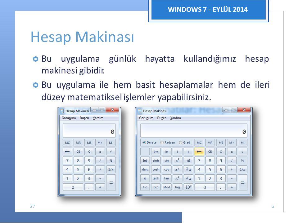 Enformatik Bölüm WINDOWS 7 - EYLÜL 2014 Hesap Makinası  Bu uygulama günlük hayatta kullandığımız hesap makinesi gibidir.  Bu uygulama ile hem basit