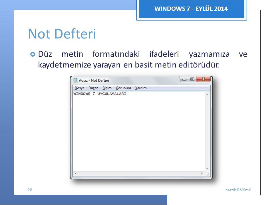 Enfor WINDOWS 7 - EYLÜL 2014 Not Defteri  Düz metin formatındaki ifadeleri yazmamıza ve kaydetmemize yarayan en basit metin editörüdür. 28 matik Bölü