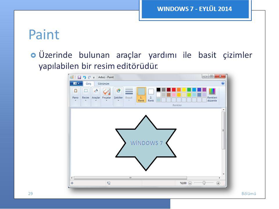 Enformatik WINDOWS 7 - EYLÜL 2014 Paint  Üzerinde bulunan araçlar yardımı ile basit çizimler yapılabilen bir resim editörüdür. 29 Bölümü
