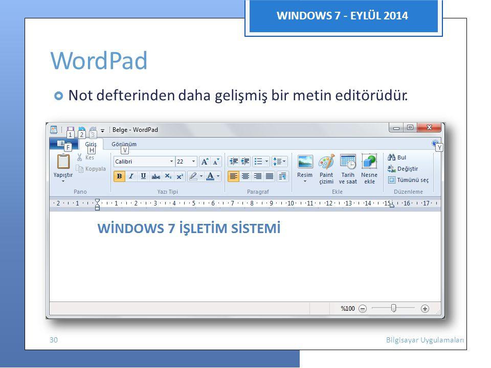 WINDOWS 7 - EYLÜL 2014 WordPad  Not defterinden daha gelişmiş bir metin editörüdür. 30 Bilgisayar Uygulamaları