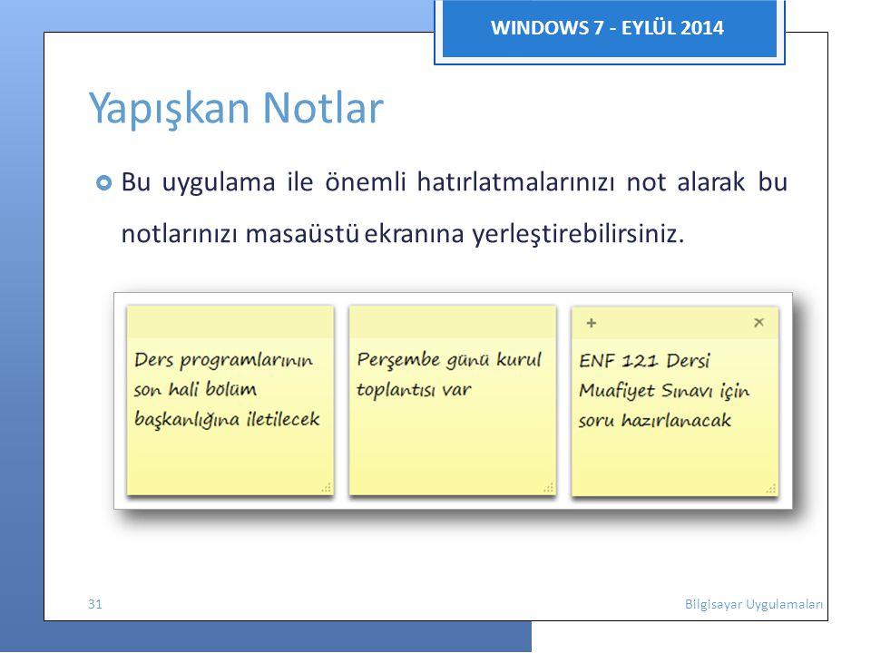 WINDOWS 7 - EYLÜL 2014 Yapışkan Notlar  Bu uygulama ile önemli hatırlatmalarınızı not alarak bu notlarınızı masaüstü ekranına yerleştirebilirsiniz.