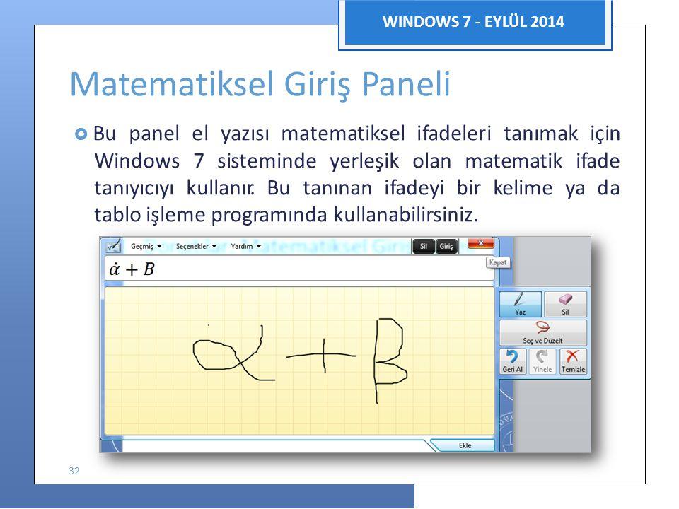 Bilgisayar Uygulamaları WINDOWS 7 - EYLÜL 2014 Matematiksel Giriş Paneli  Bu panel el yazısı matematiksel ifadeleri tanımak için Windows 7 sisteminde yerleşik olan matematik ifade tanıyıcıyı kullanır.