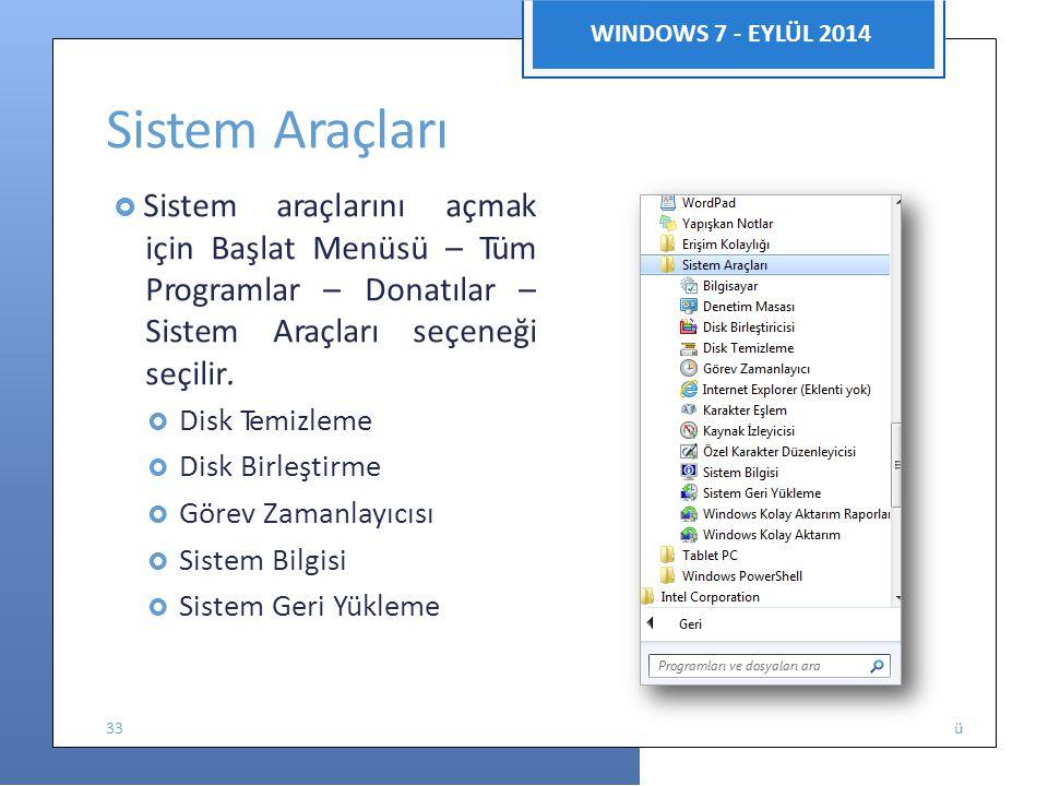 Enformatik Bölüm WINDOWS 7 - EYLÜL 2014 Sistem Araçları  Sistem araçlarını açmak için Başlat Menüsü – Tüm Programlar – Donatılar – Sistem Araçları seçeneği seçilir.