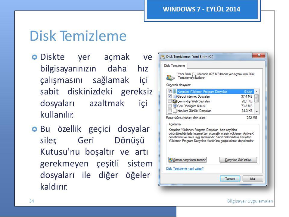 lı n n ı m k i WINDOWS 7 - EYLÜL 2014 Disk Temizleme  Diskte yer açmak ve bilgisayarınızın daha hız çalışmasını sağlamak içi sabitdiskinizdeki gereksiz dosyaları azaltmak içi kullanılır.