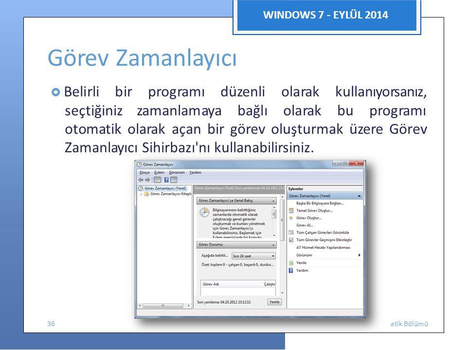 Enform WINDOWS 7 - EYLÜL 2014 Görev Zamanlayıcı  Belirli bir programı düzenli olarak kullanıyorsanız, seçtiğinizzamanlamaya bağlı olarak bu programı otomatik olarak açan bir görev oluşturmak üzere Görev Zamanlayıcı Sihirbazı nı kullanabilirsiniz.