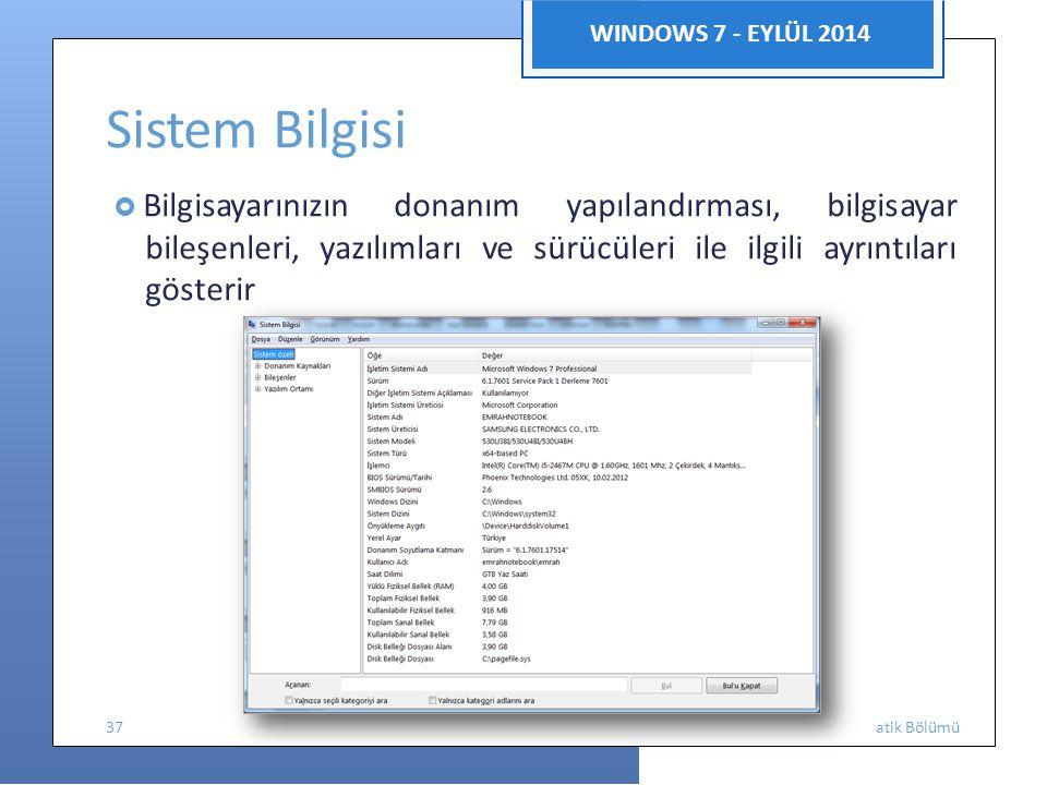 Enform WINDOWS 7 - EYLÜL 2014 Sistem Bilgisi  Bilgisayarınızın donanım yapılandırması, bilgisayar bileşenleri, yazılımları ve sürücüleri ile ilgili ayrıntıları gösterir 37 atik Bölümü