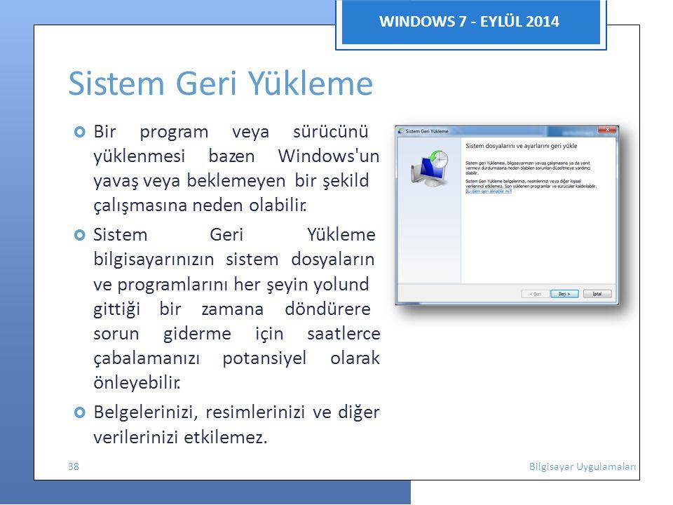 ne,ıakne,ıak WINDOWS 7 - EYLÜL 2014 Sistem Geri Yükleme  Bir program veya sürücünü yüklenmesi bazen Windows un yavaş veya beklemeyen bir şekild çalışmasına neden olabilir.
