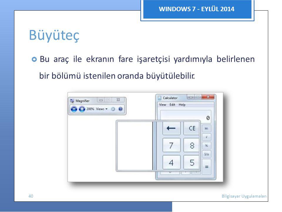 WINDOWS 7 - EYLÜL 2014 Büyüteç  Bu araç ile ekranın fare işaretçisi yardımıyla belirlenen bir bölümü istenilen oranda büyütülebilir.