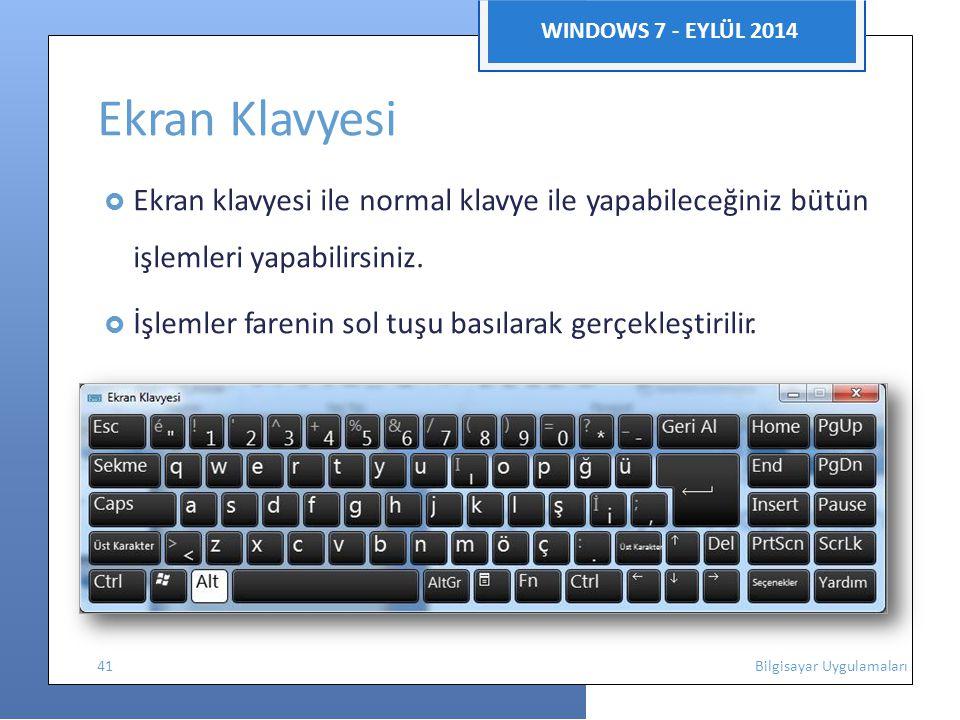 WINDOWS 7 - EYLÜL 2014 Ekran Klavyesi  Ekran klavyesi ile normal klavye ile yapabileceğiniz bütün işlemleri yapabilirsiniz.  İşlemler farenin sol tu