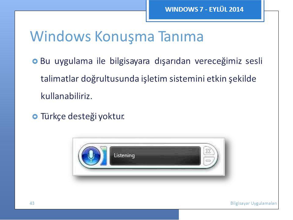 WINDOWS 7 - EYLÜL 2014 Windows Konuşma Tanıma  Bu uygulama ile bilgisayara dışarıdan vereceğimiz sesli talimatlar doğrultusunda işletim sistemini etkin şekilde kullanabiliriz.