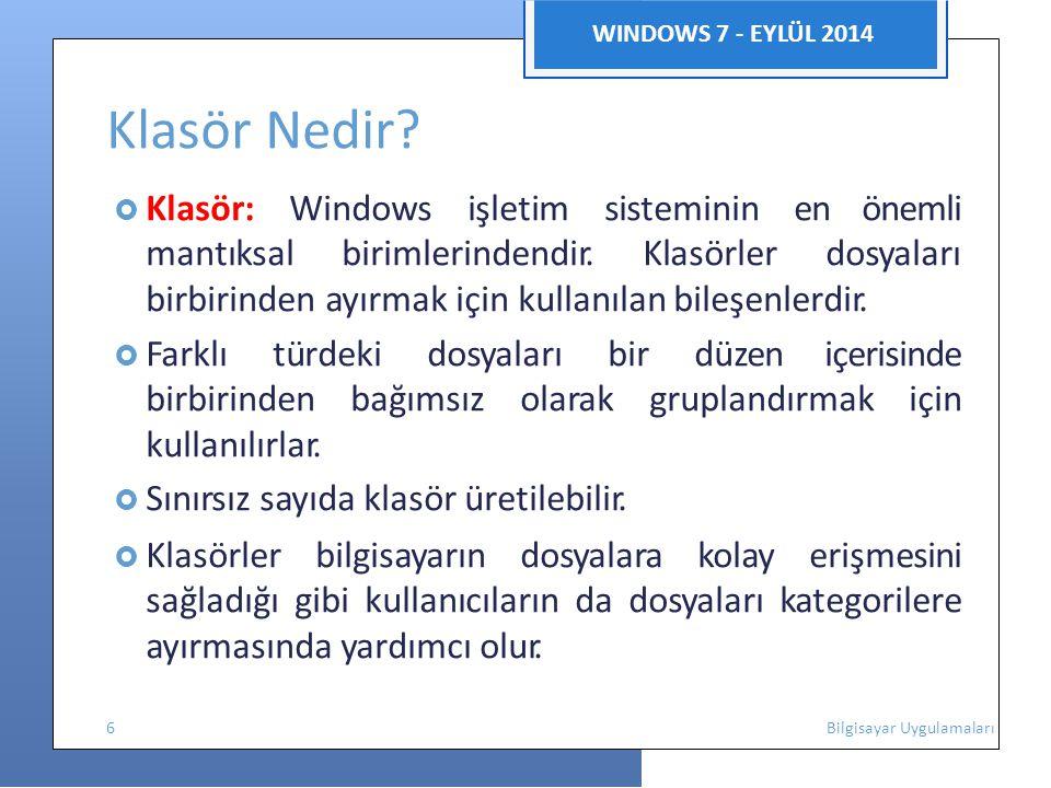 WINDOWS 7 - EYLÜL 2014 Klasör Nedir?  Klasör: Windows işletim sisteminin en önemli mantıksal birimlerindendir. Klasörler dosyaları birbirinden ayırma
