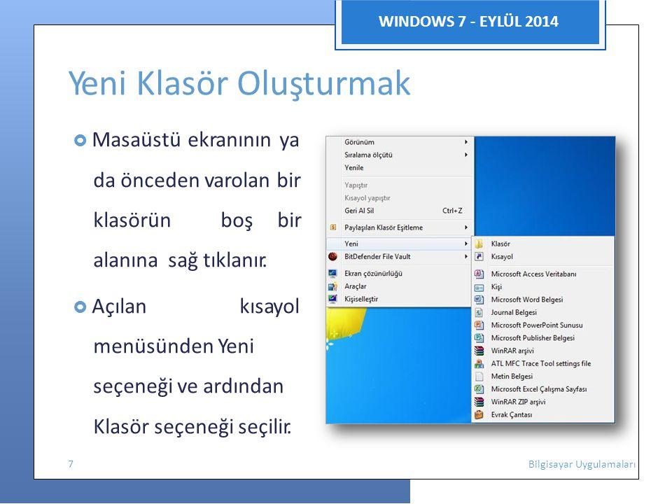 WINDOWS 7 - EYLÜL 2014 Yeni Klasör Oluşturmak  Masaüstü ekranının ya da önceden varolan bir klasörünboş bir alanınasağ tıklanır.  Açılan kısayol men