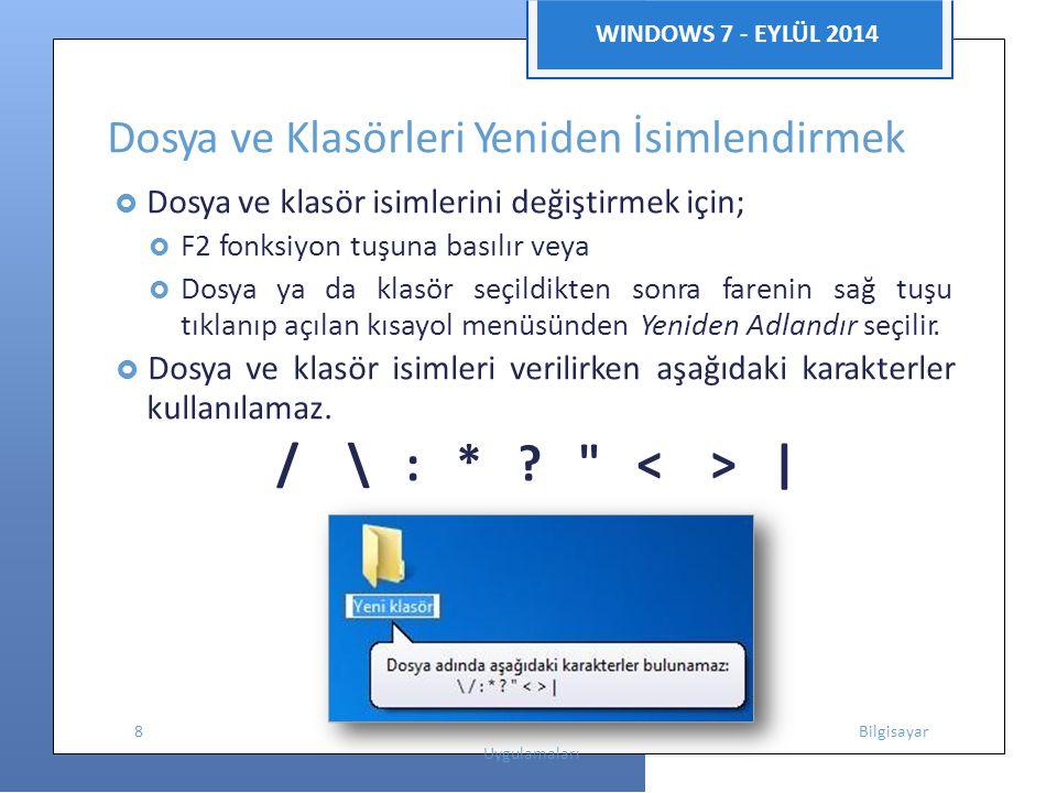 WINDOWS 7 - EYLÜL 2014 Dosya ve Klasörleri Yeniden İsimlendirmek  Dosya ve klasör isimlerini değiştirmek için;  F2 fonksiyon tuşuna basılır veya  Dosya ya da klasör seçildikten sonra farenin sağ tuşu tıklanıp açılan kısayol menüsünden Yeniden Adlandır seçilir.