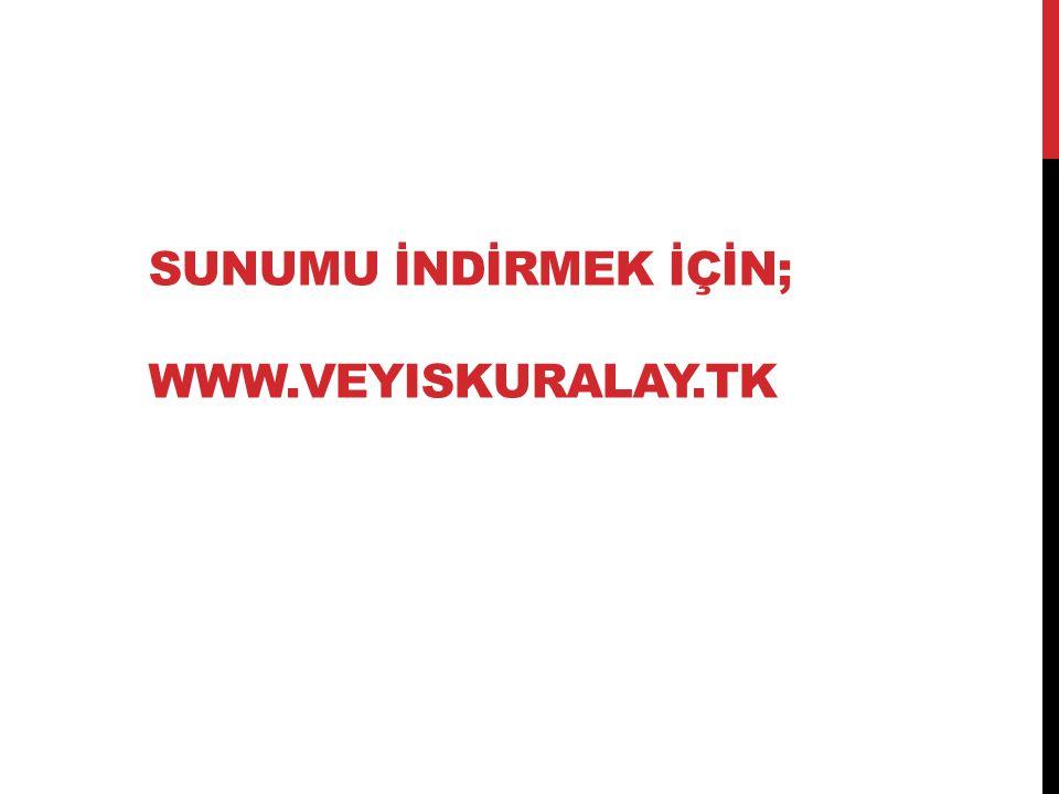 SUNUMU İNDİRMEK İÇİN; WWW.VEYISKURALAY.TK