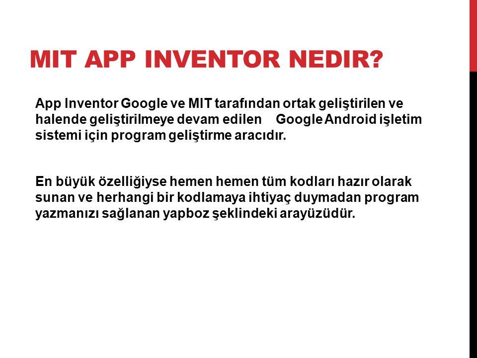 MIT APP INVENTOR NEDIR? App Inventor Google ve MIT tarafından ortak geliştirilen ve halende geliştirilmeye devam edilen Google Android işletim sistemi