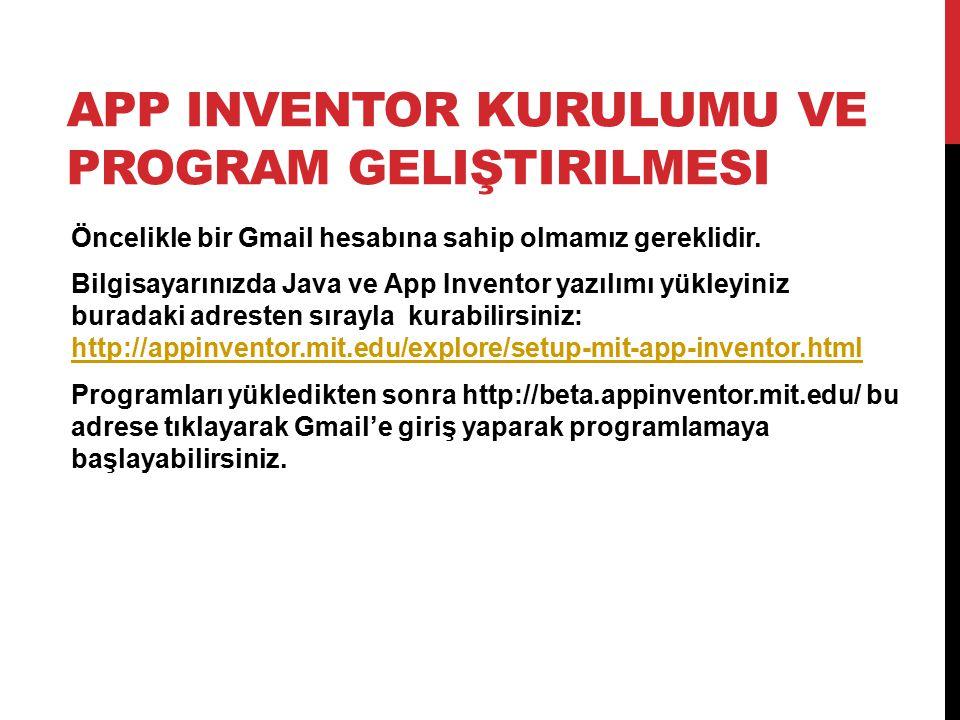 APP INVENTOR KURULUMU VE PROGRAM GELIŞTIRILMESI Öncelikle bir Gmail hesabına sahip olmamız gereklidir. Bilgisayarınızda Java ve App Inventor yazılımı