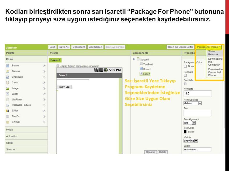 """Kodları birleştirdikten sonra sarı işaretli """"Package For Phone"""" butonuna tıklayıp proyeyi size uygun istediğiniz seçenekten kaydedebilirsiniz."""