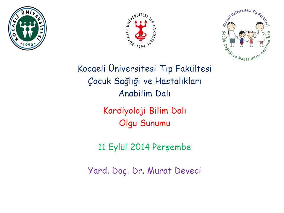 Kocaeli Üniversitesi Tıp Fakültesi Çocuk Sağlığı ve Hastalıkları Anabilim Dalı Kardiyoloji Bilim Dalı Olgu Sunumu 11 Eylül 2014 Perşembe Yard.