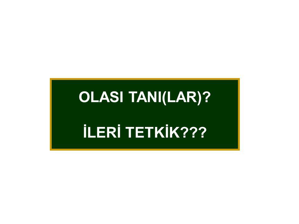 OLASI TANI(LAR) İLERİ TETKİK