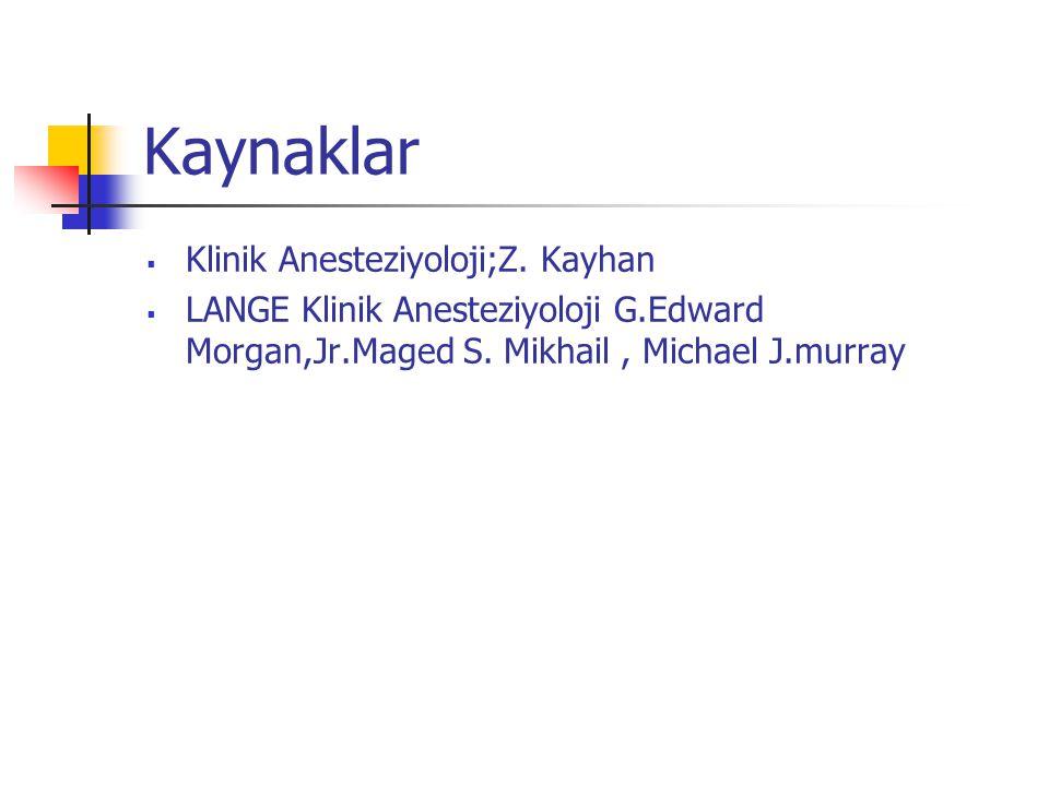 Kaynaklar  Klinik Anesteziyoloji;Z. Kayhan  LANGE Klinik Anesteziyoloji G.Edward Morgan,Jr.Maged S. Mikhail, Michael J.murray