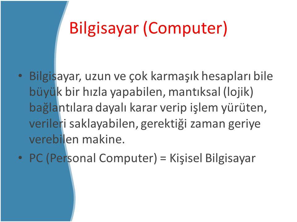 Donanım Birimleri Ana Donanım Birimleri (Anakart, CPU, RAM, ekran kartı, sabit disk, klavye, fare,…) Ek Donanım Birimleri (Yazıcı, CD-ROM, Ses Kartı, Tarayıcı,…)
