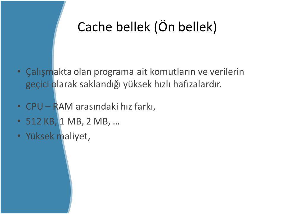 Cache bellek (Ön bellek) Çalışmakta olan programa ait komutların ve verilerin geçici olarak saklandığı yüksek hızlı hafızalardır. CPU – RAM arasındaki