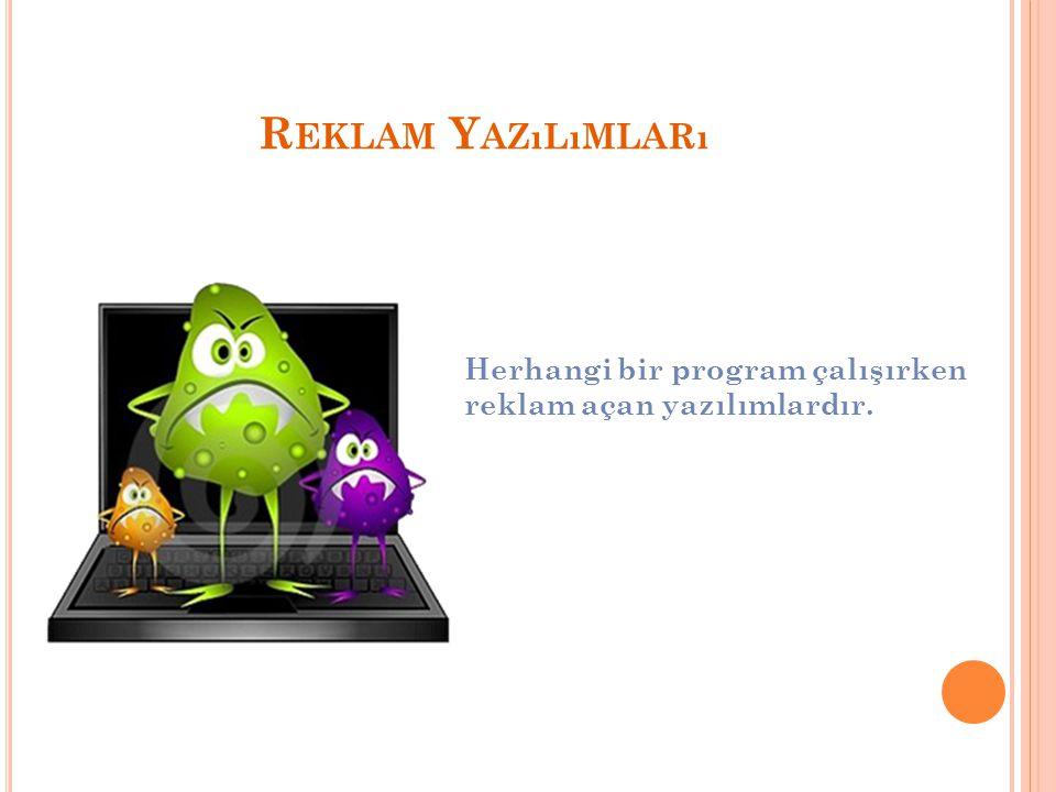 R EKLAM Y AZıLıMLARı Herhangi bir program çalışırken reklam açan yazılımlardır.
