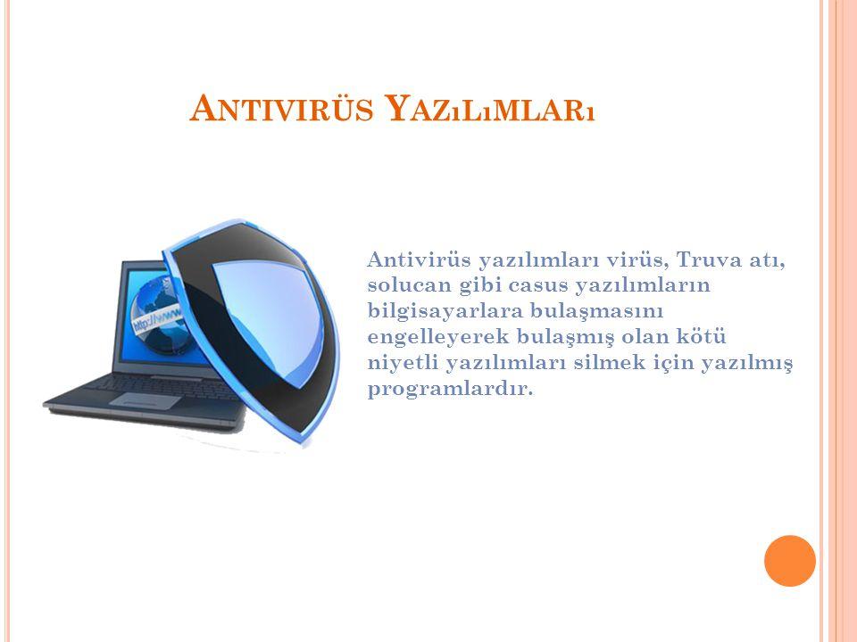 A NTIVIRÜS Y AZıLıMLARı Antivirüs yazılımları virüs, Truva atı, solucan gibi casus yazılımların bilgisayarlara bulaşmasını engelleyerek bulaşmış olan