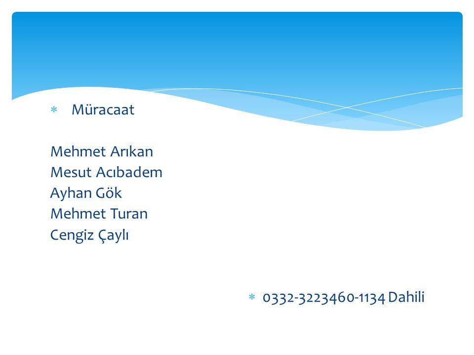  Müracaat Mehmet Arıkan Mesut Acıbadem Ayhan Gök Mehmet Turan Cengiz Çaylı  0332-3223460-1134 Dahili