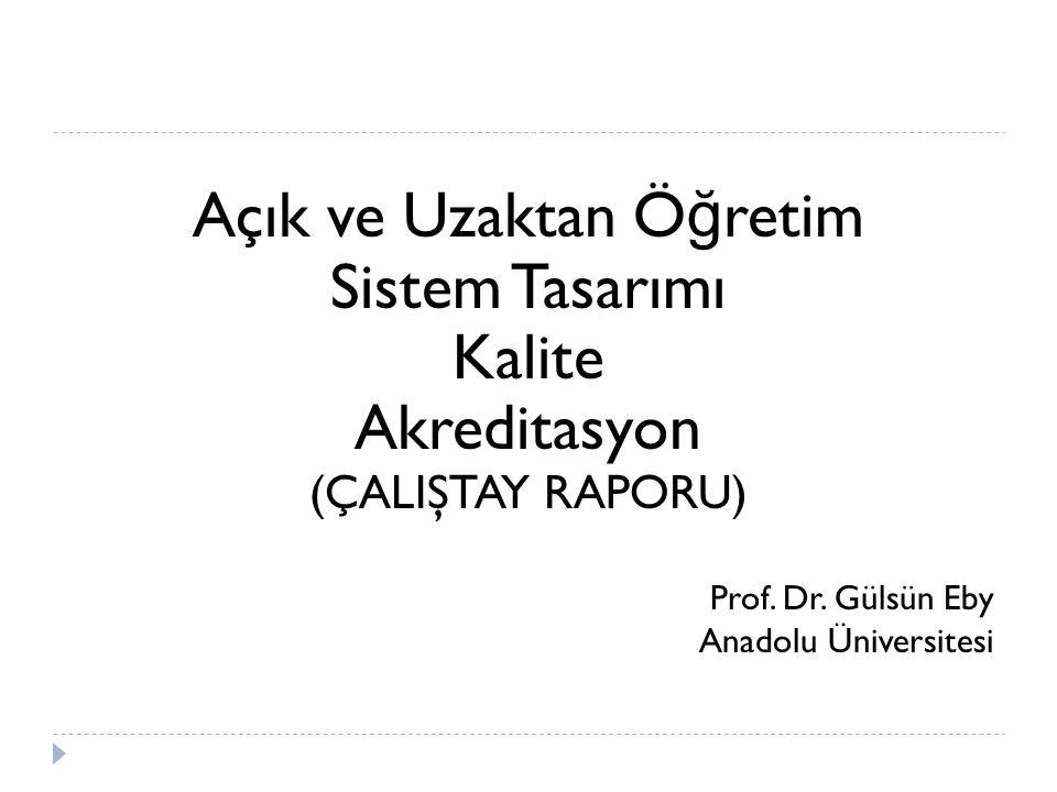Açık ve Uzaktan Ö ğ retim Sistem Tasarımı Kalite Akreditasyon (ÇALIŞTAY RAPORU) Prof.