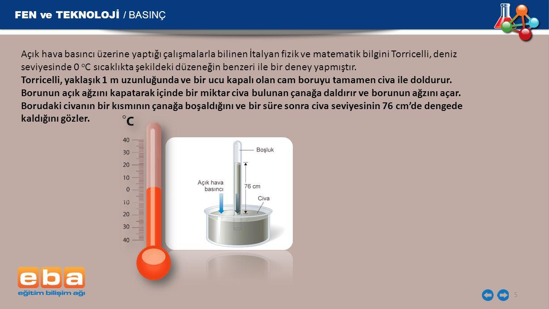 FEN ve TEKNOLOJİ / BASINÇ 6 Civanın kaba tamamen boşalmama nedeni, açık hava basıncının, borudaki civa basıncını dengelemesidir.