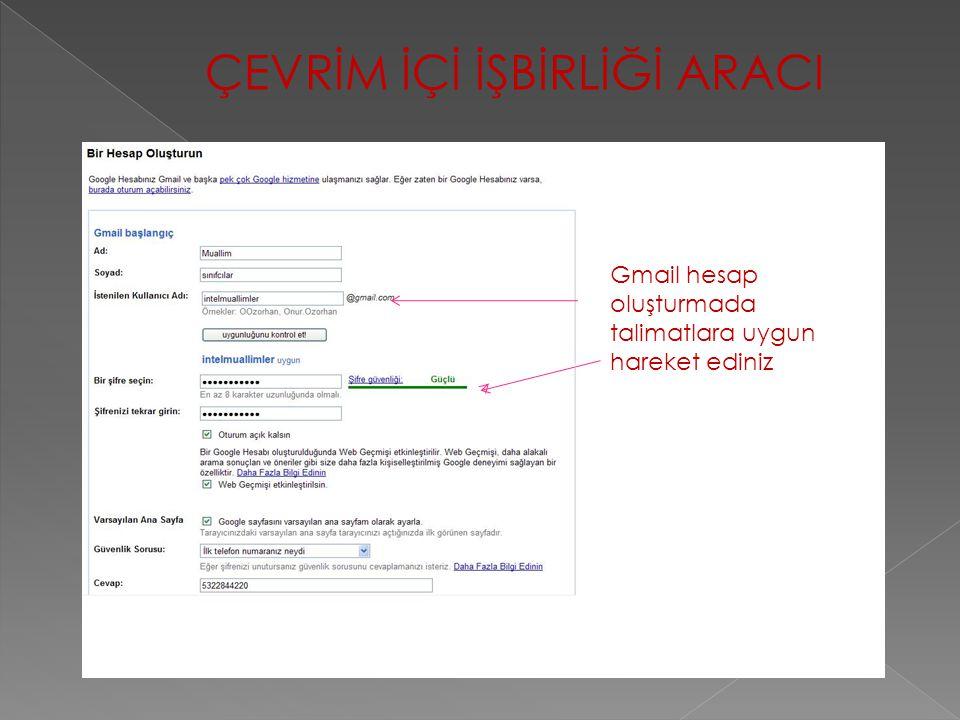 ÇEVRİM İÇİ İŞBİRLİĞİ ARACI Gmail hesap oluşturmada talimatlara uygun hareket ediniz