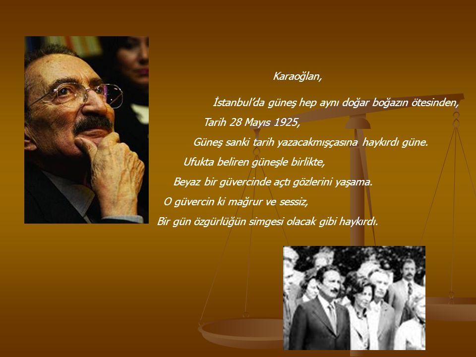 Karaoğlan, İstanbul'da güneş hep aynı doğar boğazın ötesinden, Tarih 28 Mayıs 1925, Güneş sanki tarih yazacakmışçasına haykırdı güne.