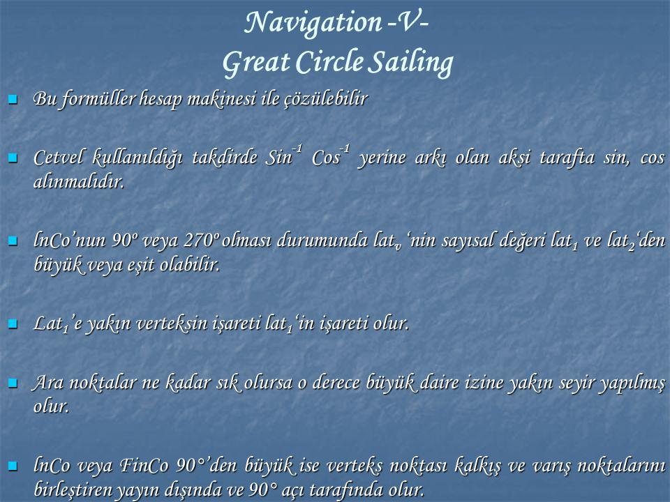 Navigation -V- Great Circle Sailing Bu formüller hesap makinesi ile çözülebilir Bu formüller hesap makinesi ile çözülebilir Cetvel kullanıldığı takdir