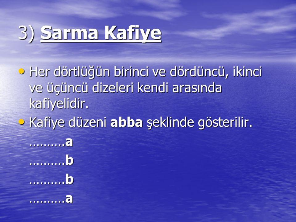3) Sarma Kafiye Her dörtlüğün birinci ve dördüncü, ikinci ve üçüncü dizeleri kendi arasında kafiyelidir. Her dörtlüğün birinci ve dördüncü, ikinci ve