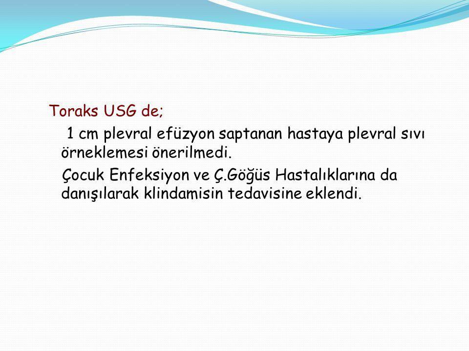 Toraks USG de; 1 cm plevral efüzyon saptanan hastaya plevral sıvı örneklemesi önerilmedi.