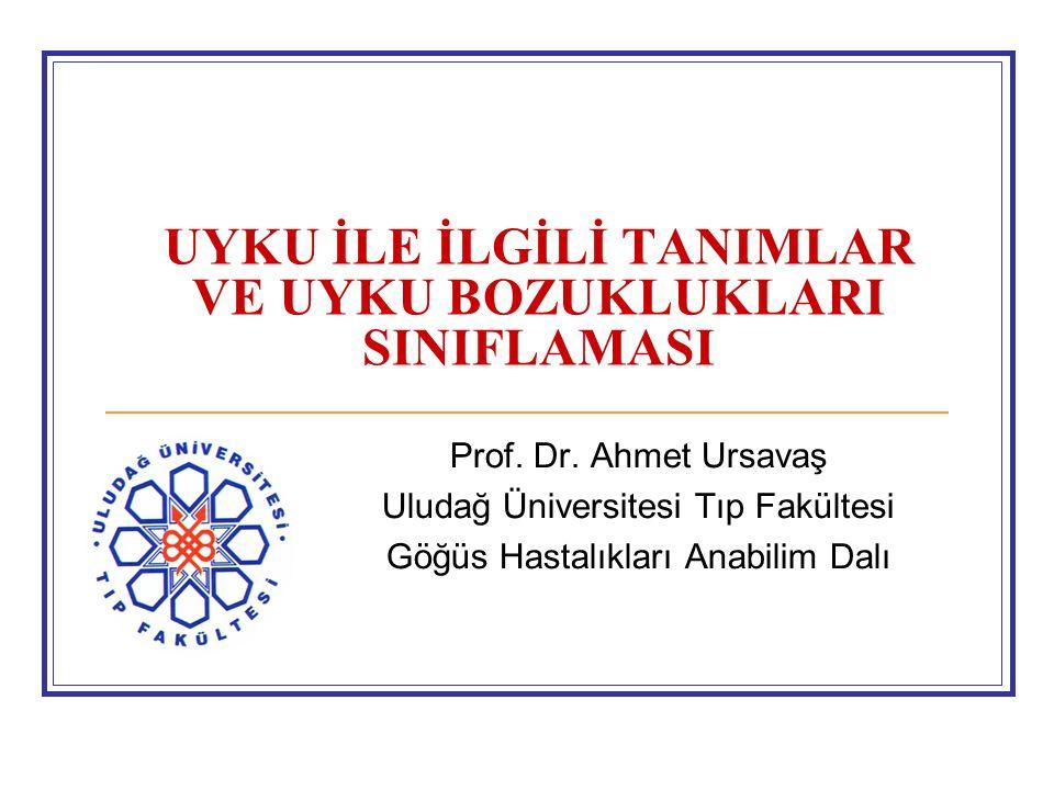 UYKU İLE İLGİLİ TANIMLAR VE UYKU BOZUKLUKLARI SINIFLAMASI Prof. Dr. Ahmet Ursavaş Uludağ Üniversitesi Tıp Fakültesi Göğüs Hastalıkları Anabilim Dalı